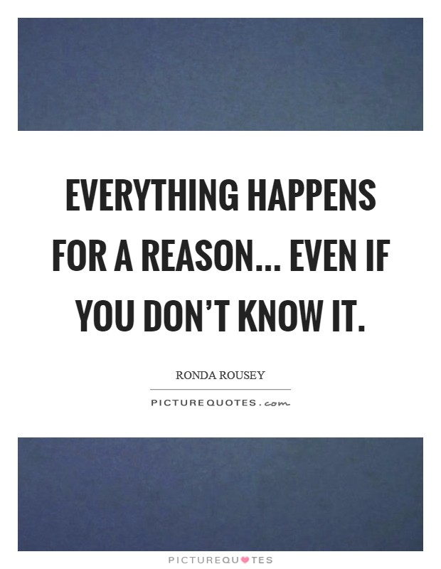 Everything happens for a reason... even if you don't know it. Picture Quote #1