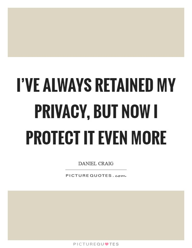 I've always retained my privacy, but now I protect it even more Picture Quote #1