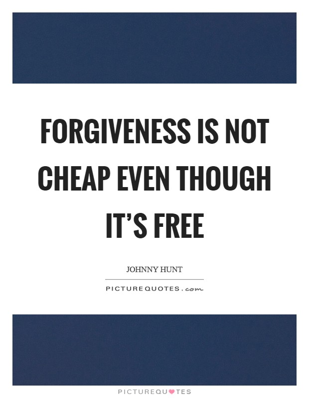 Forgiveness is not cheap even though it's free Picture Quote #1