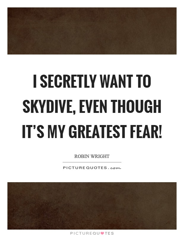 I secretly want to skydive, even though it's my greatest fear! Picture Quote #1