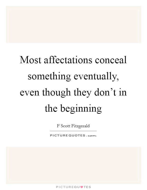 Most affectations conceal something eventually, even though they don't in the beginning Picture Quote #1