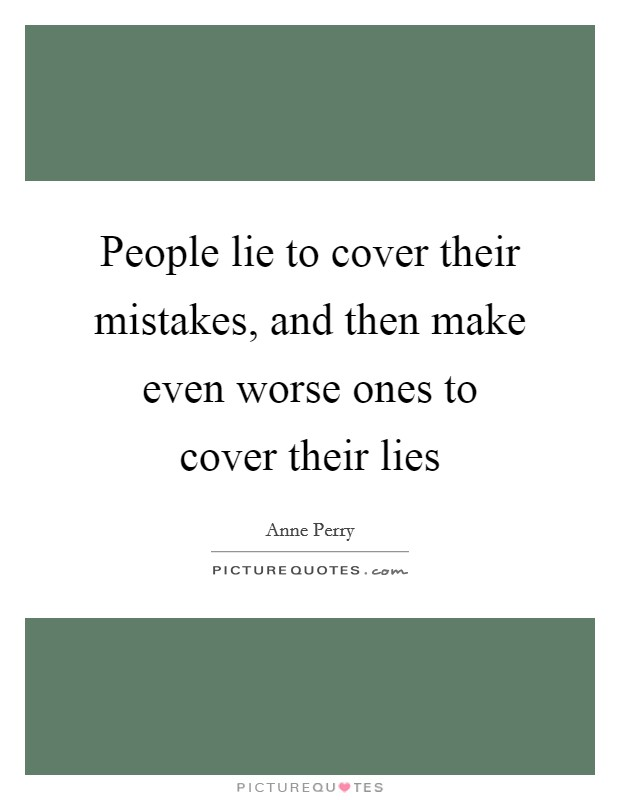 People lie to cover their mistakes, and then make even worse ones to cover their lies Picture Quote #1