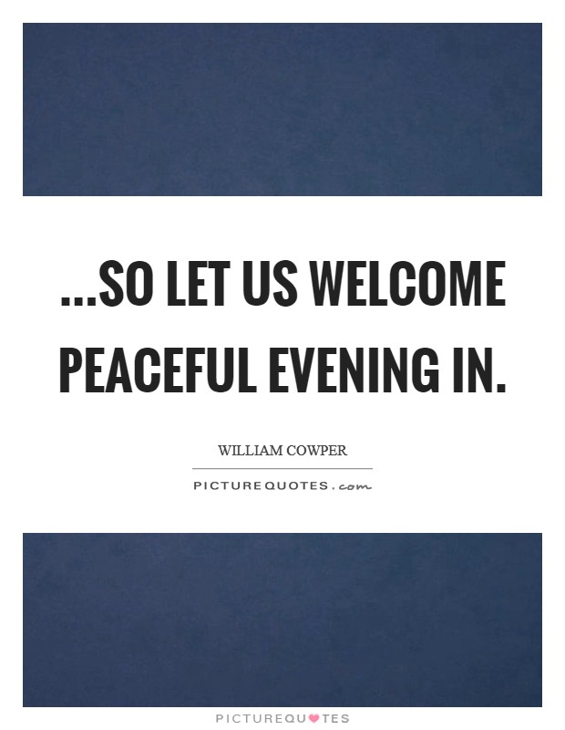 ...So let us welcome peaceful evening in. Picture Quote #1