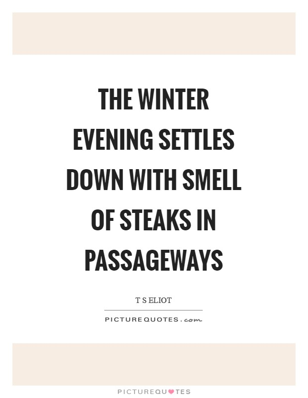 The winter evening settles down With smell of steaks in passageways Picture Quote #1