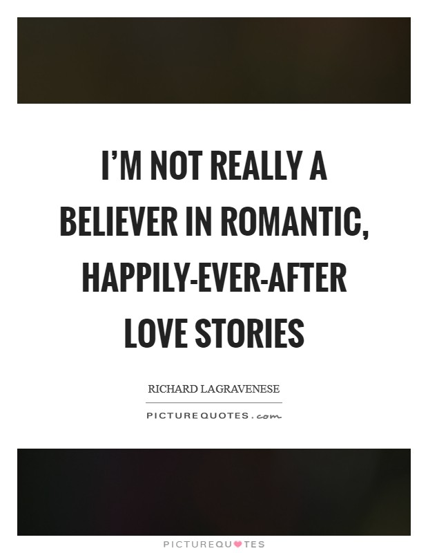 I'm not really a believer in romantic, happily-ever-after love stories Picture Quote #1
