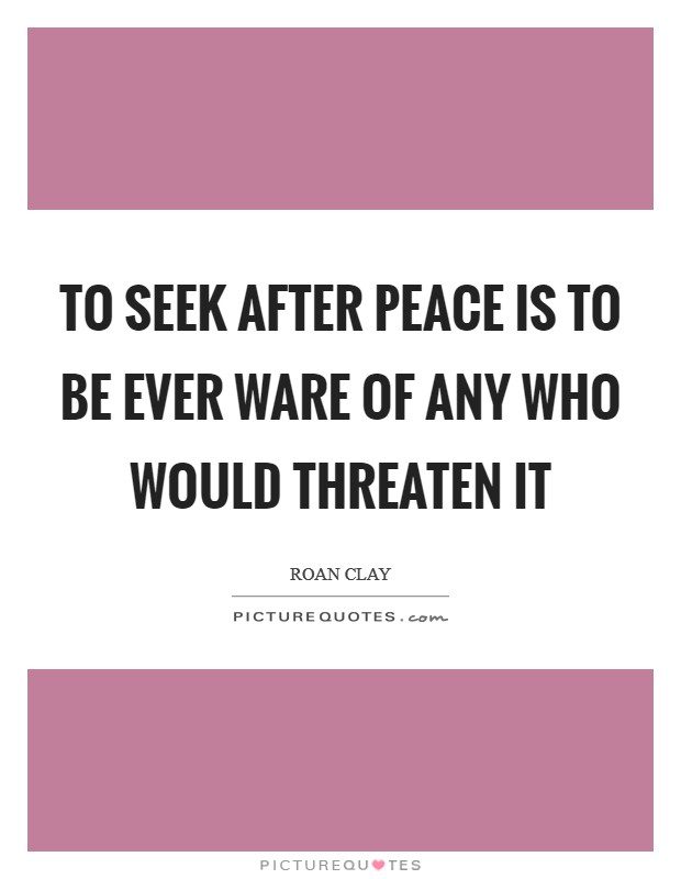 To seek after peace is to be ever ware of any who would threaten it Picture Quote #1