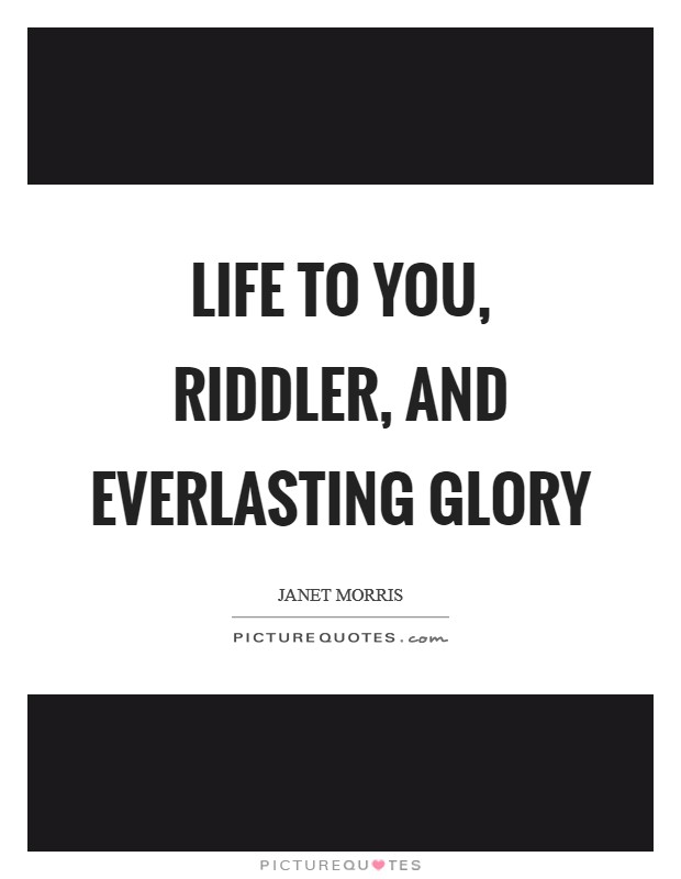 Life to you, Riddler, and everlasting glory Picture Quote #1