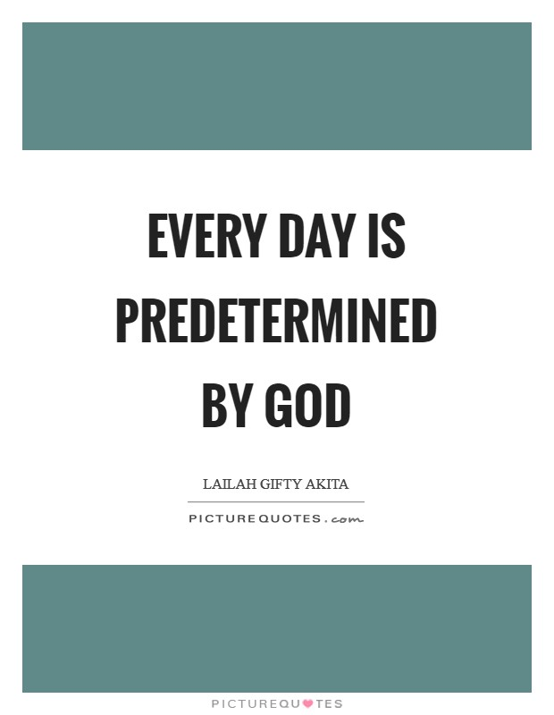 Every day is predetermined by God Picture Quote #1