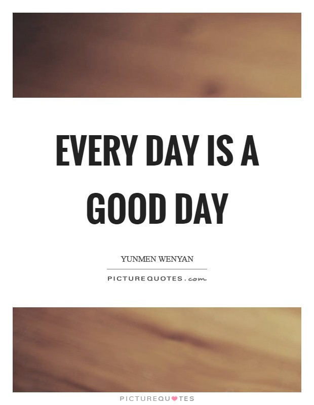 Every day is a good day Picture Quote #1