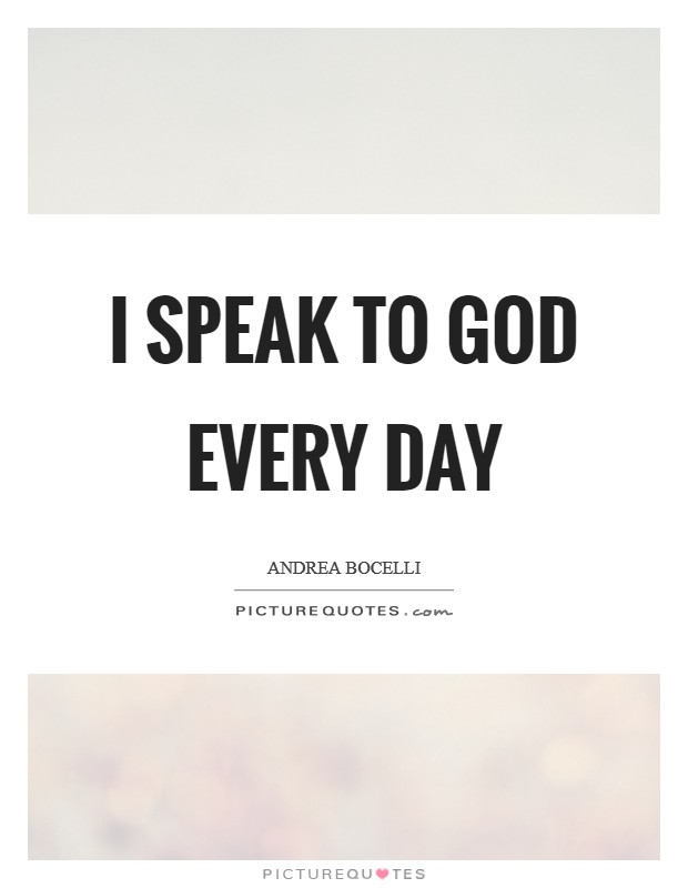 I speak to God every day Picture Quote #1