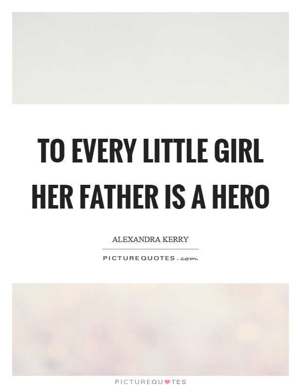 To every little girl her father is a hero Picture Quote #1