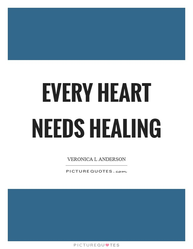 Every heart needs healing Picture Quote #1