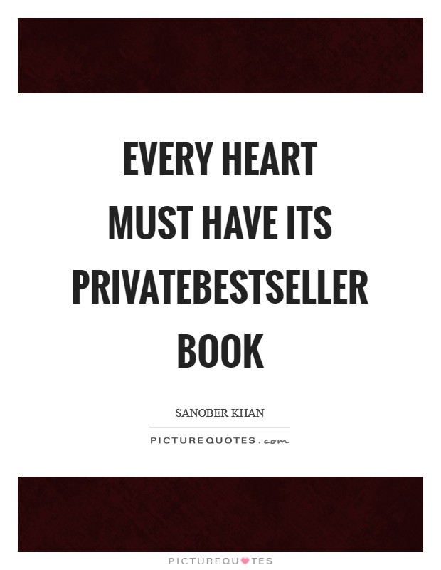 Every heart must have its privatebestseller book Picture Quote #1