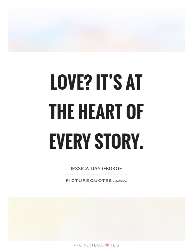 Love? It's at the heart of every story Picture Quote #1