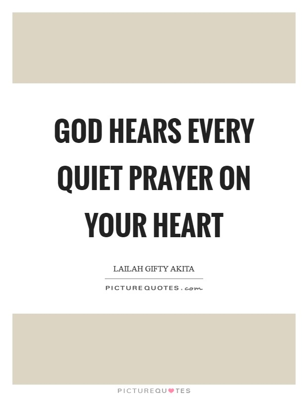 God hears every quiet prayer on your heart Picture Quote #1