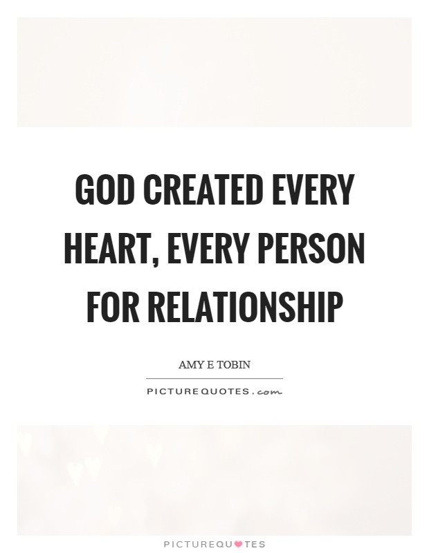 God created every heart, every person for relationship Picture Quote #1