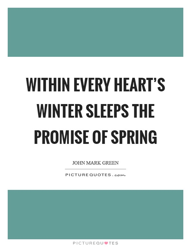 Within every heart's Winter sleeps the promise of Spring Picture Quote #1