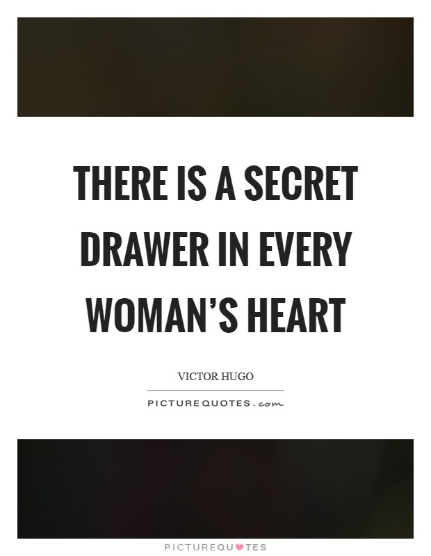 There is a secret drawer in every woman's heart Picture Quote #1