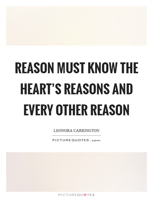 Reason must know the heart's reasons and every other reason Picture Quote #1