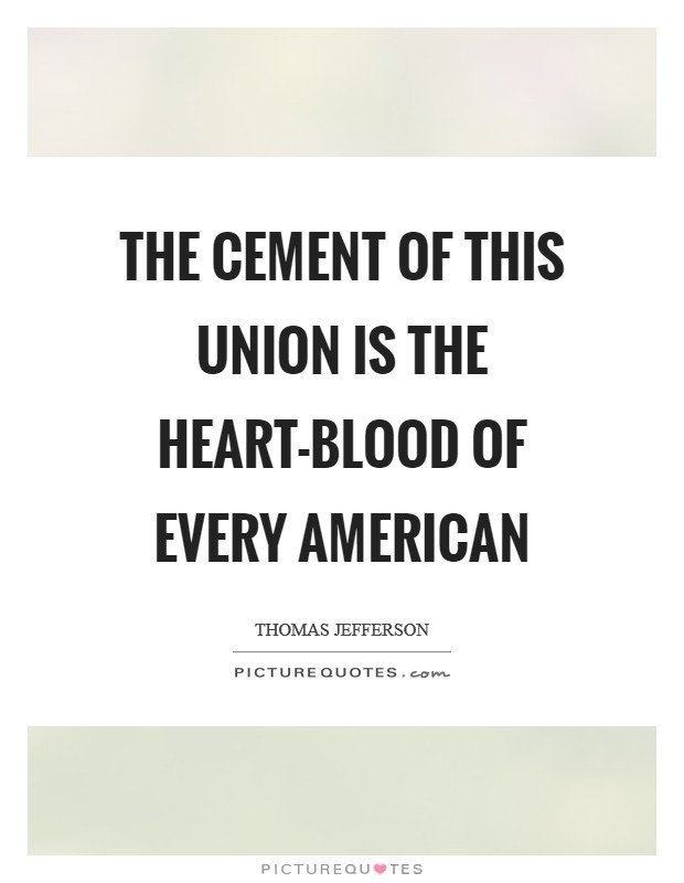 The cement of this union is the heart-blood of every American Picture Quote #1