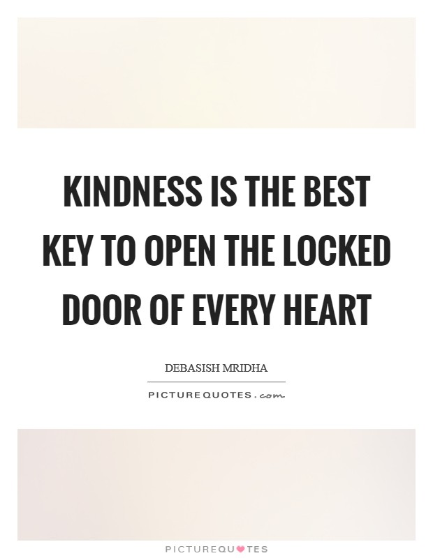 Kindness is the best key to open the locked door of every heart Picture Quote #1