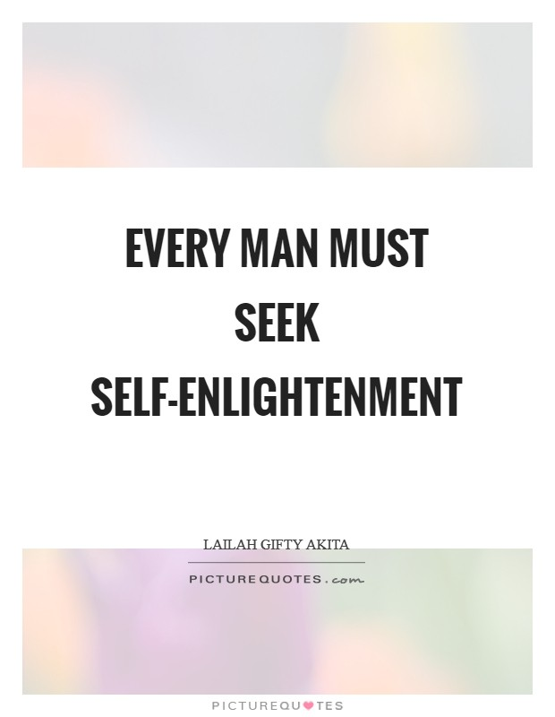 Every man must seek self-enlightenment Picture Quote #1
