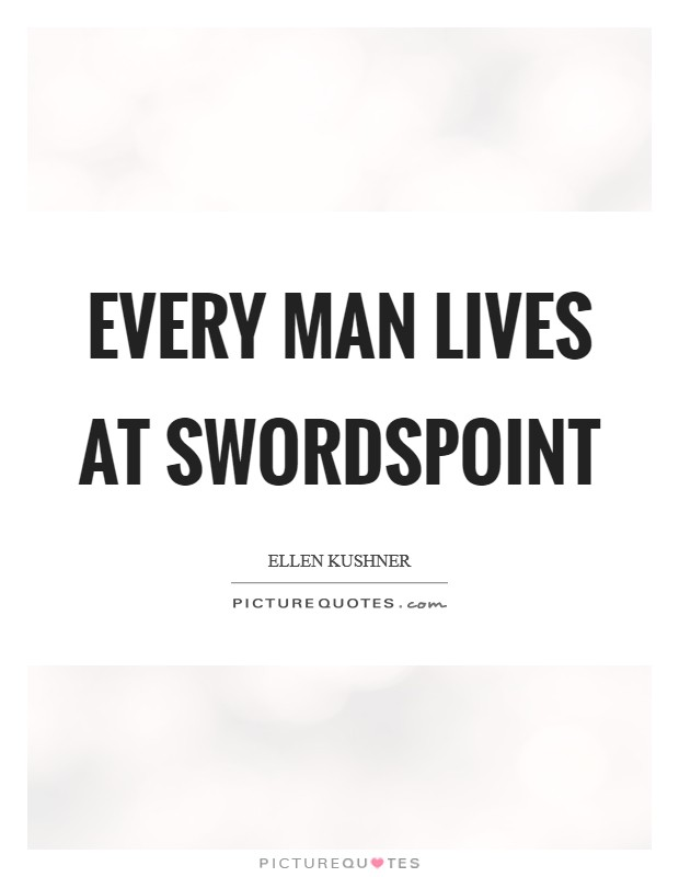 Every man lives at swordspoint Picture Quote #1