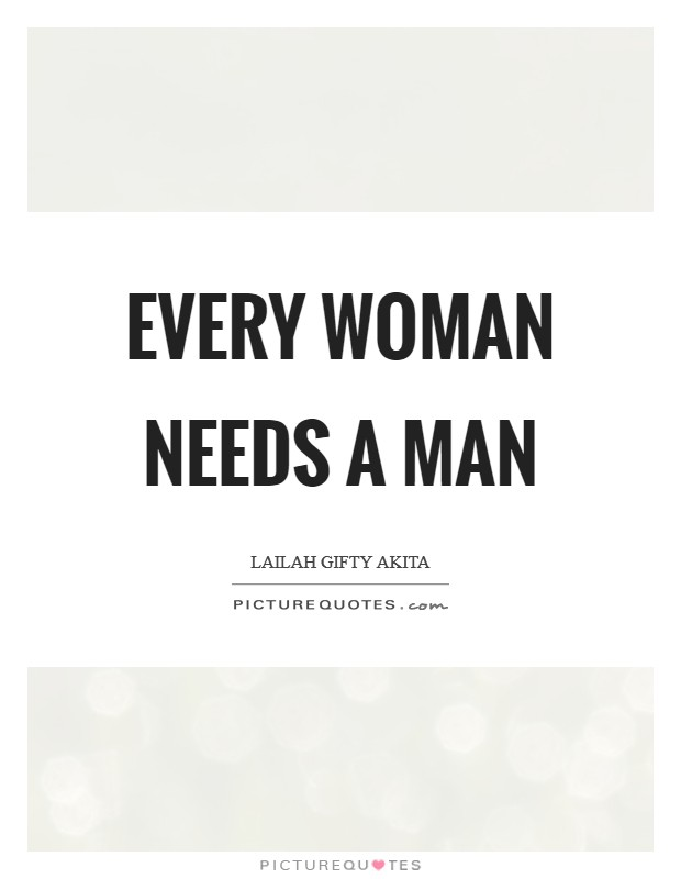 Every woman needs a man Picture Quote #1
