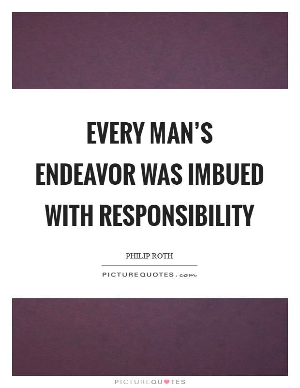 Every man's endeavor was imbued with responsibility Picture Quote #1