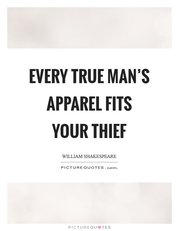 Every true man's apparel fits your thief Picture Quote #1