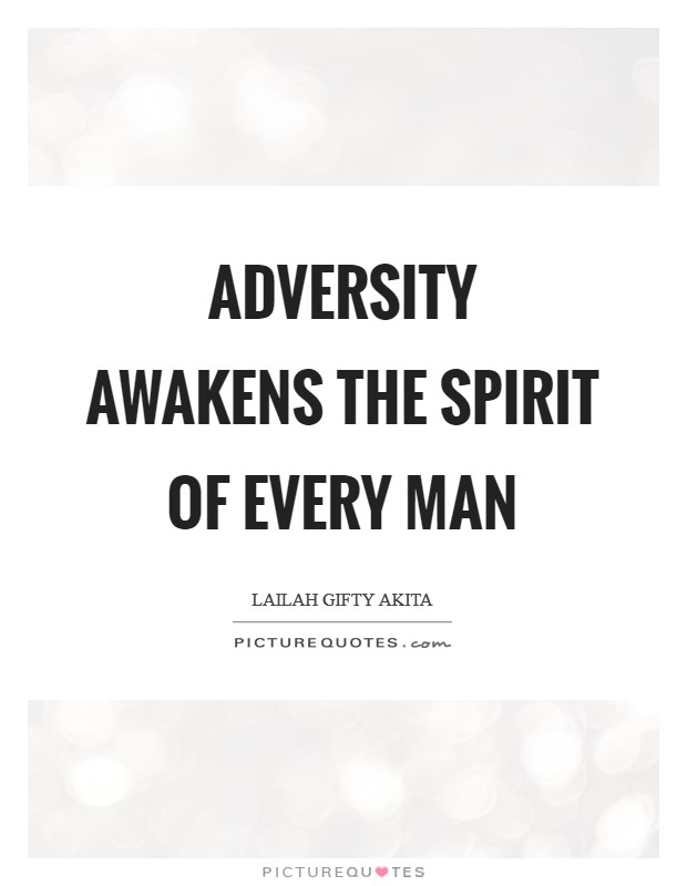 Adversity awakens the spirit of every man Picture Quote #1
