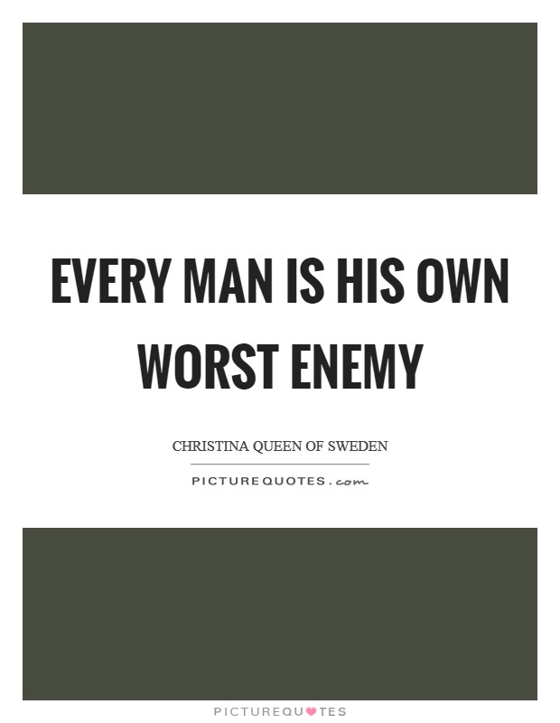 Every man is his own worst enemy Picture Quote #1