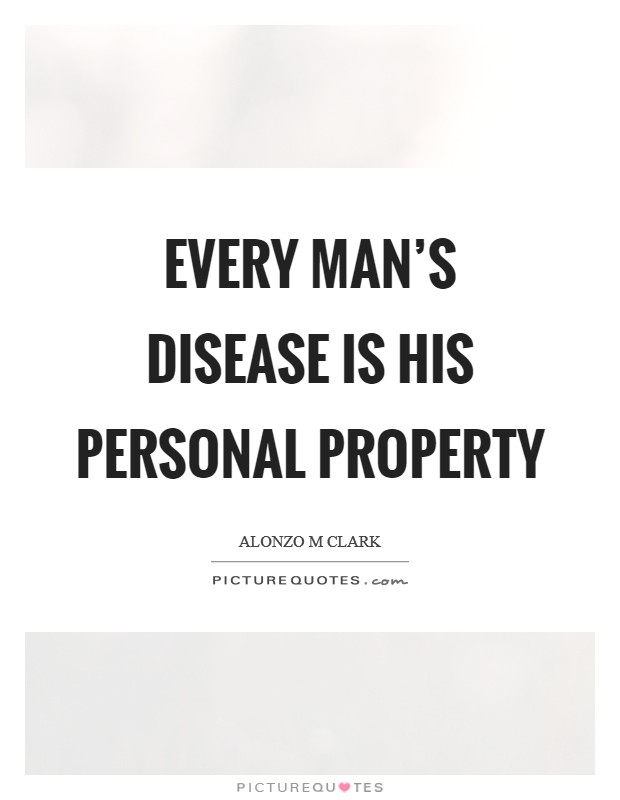 Every man's disease is his personal property Picture Quote #1