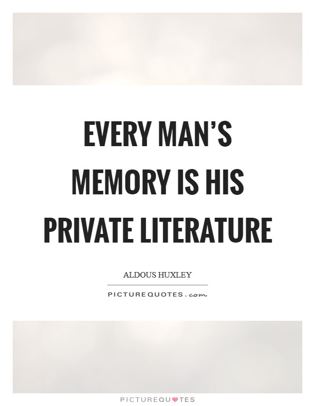 Every man's memory is his private literature Picture Quote #1