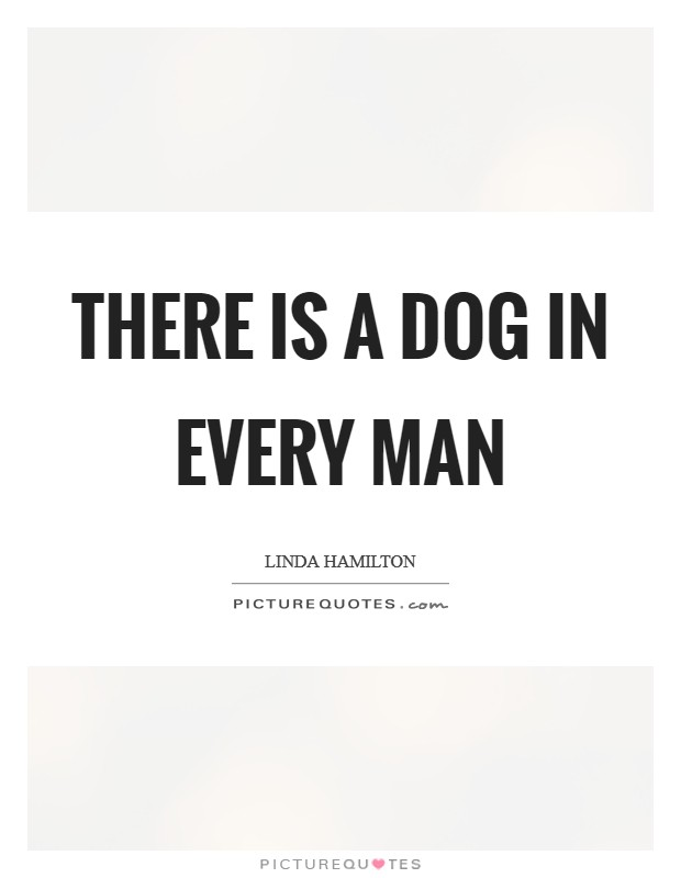 There is a dog in every man Picture Quote #1