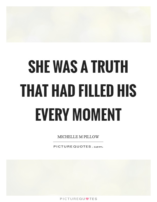 She was a truth that had filled his every moment Picture Quote #1