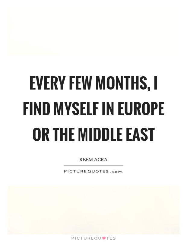 Every few months, I find myself in Europe or the Middle East Picture Quote #1