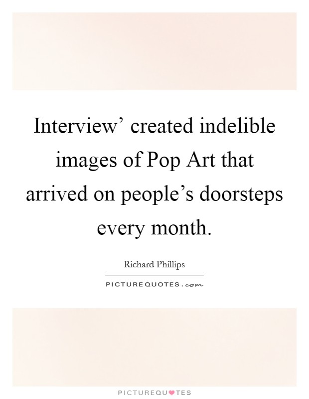 Interview' created indelible images of Pop Art that arrived on people's doorsteps every month Picture Quote #1