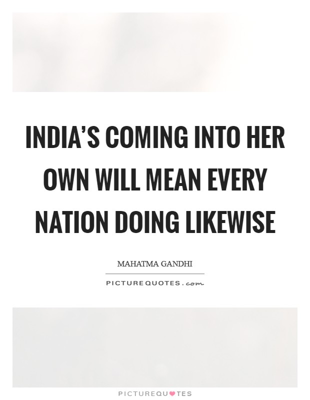 India's coming into her own will mean every nation doing likewise Picture Quote #1