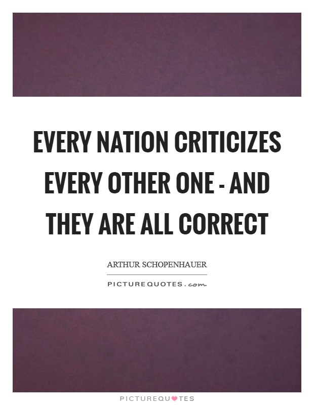 Every nation criticizes every other one - and they are all correct Picture Quote #1