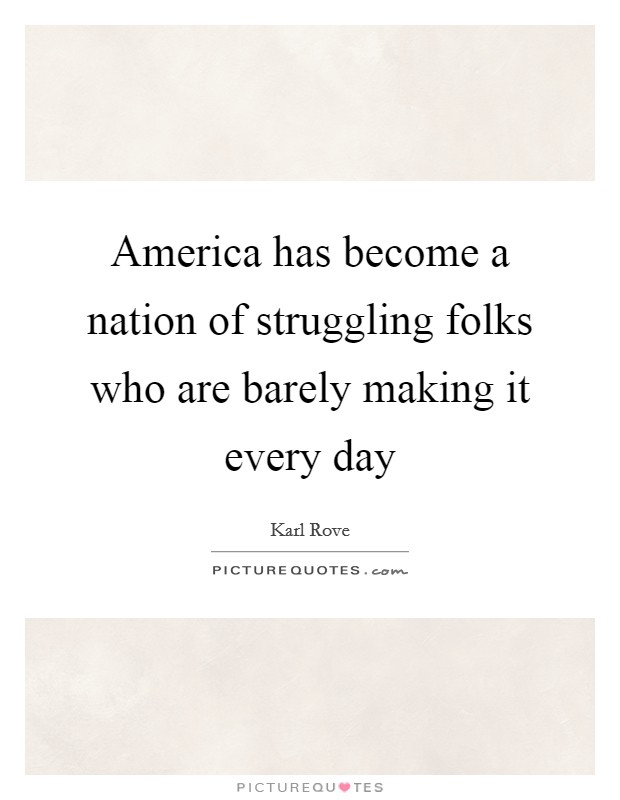 America has become a nation of struggling folks who are barely making it every day Picture Quote #1
