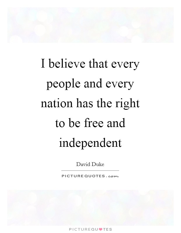 I believe that every people and every nation has the right to be free and independent Picture Quote #1