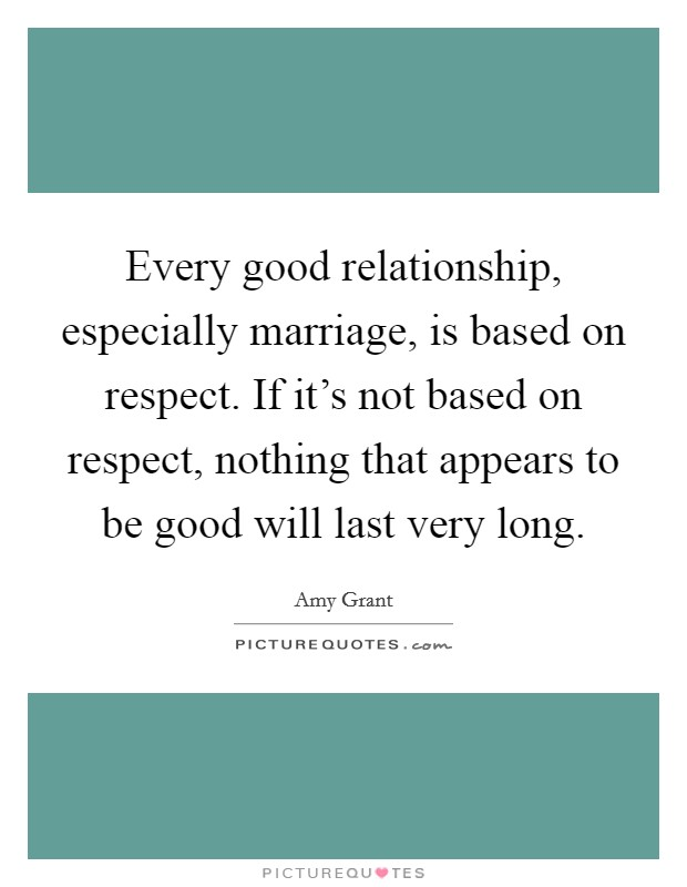 good relationship in marriage Relationships go through 5 predictable relationship stages  the highest  percentage of first marriage divorces happen here – around the 3 to 4 year mark   think that good relationships involve sacrifice and compromise.