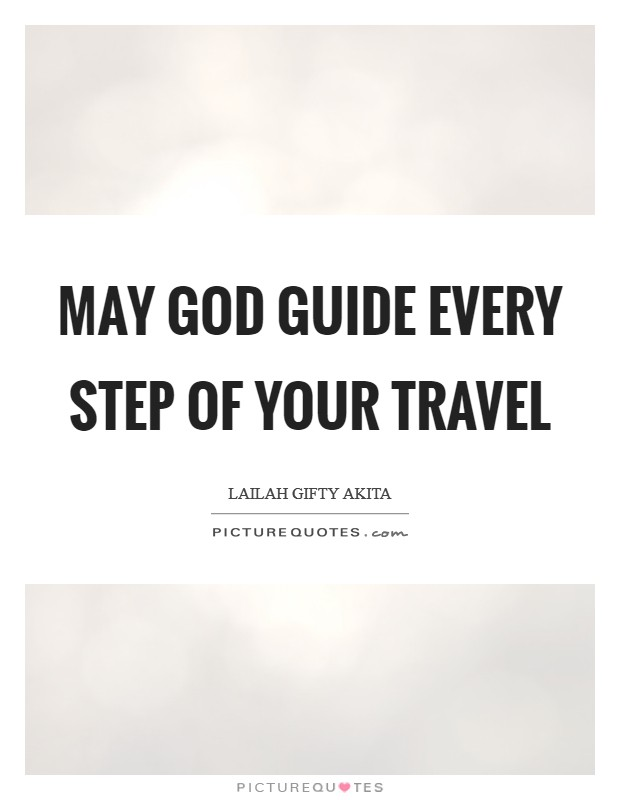 May God guide every step of your travel Picture Quote #1