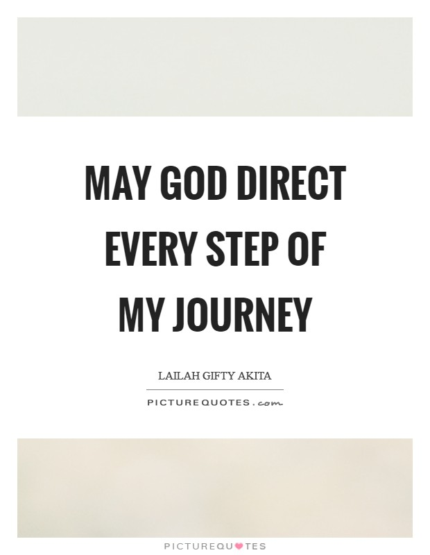 May God direct every step of my journey Picture Quote #1