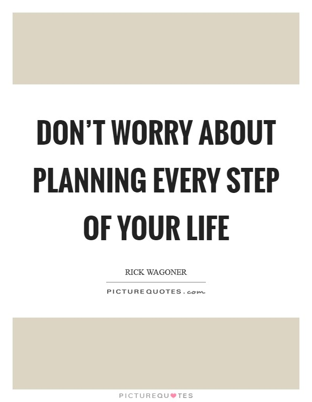Don't worry about planning every step of your life Picture Quote #1