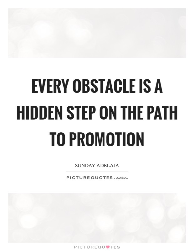 Every obstacle is a hidden step on the path to promotion Picture Quote #1