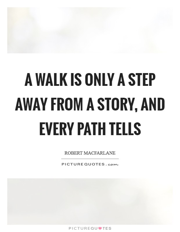 A walk is only a step away from a story, and every path tells Picture Quote #1
