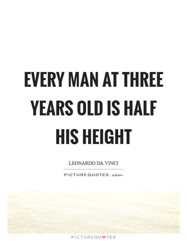 Every man at three years old is half his height Picture Quote #1