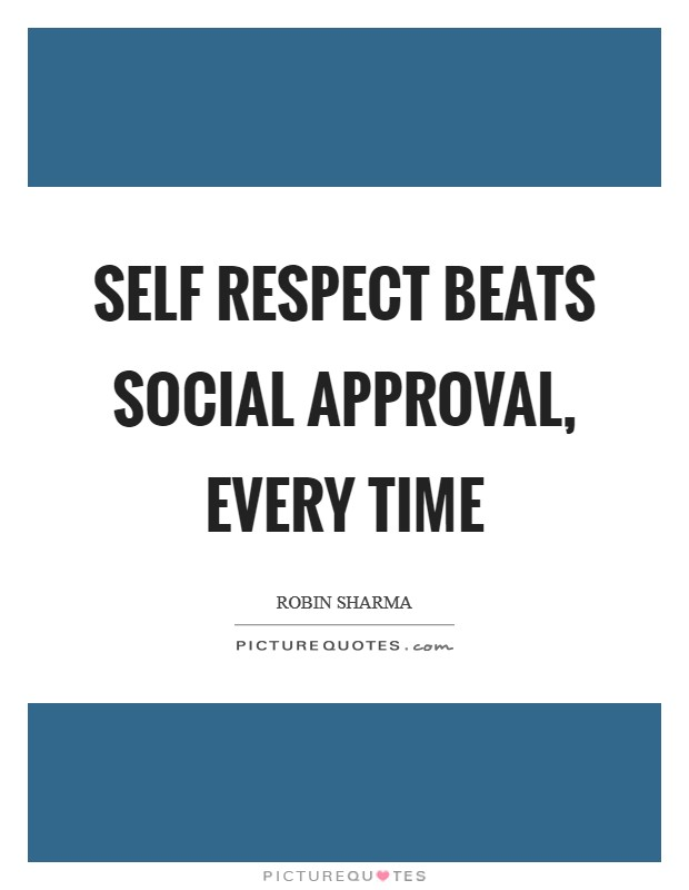 Self respect beats social approval, every time Picture Quote #1